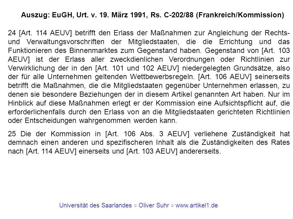 Universität des Saarlandes Oliver Suhr www.artikel1.de Auszug: EuGH, Urt. v. 19. März 1991, Rs. C-202/88 (Frankreich/Kommission) 24 [Art. 114 AEUV] be