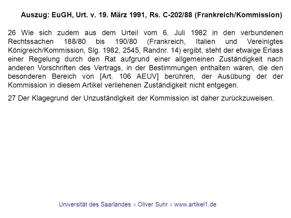 Universität des Saarlandes Oliver Suhr www.artikel1.de Auszug: EuGH, Urt. v. 19. März 1991, Rs. C-202/88 (Frankreich/Kommission) 26 Wie sich zudem aus