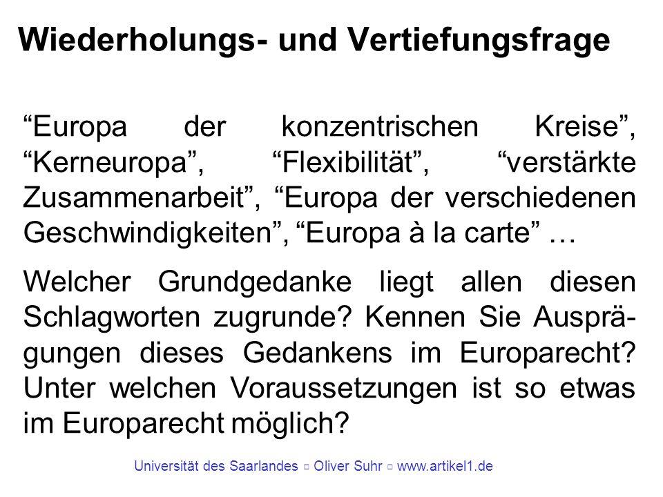 Universität des Saarlandes Oliver Suhr www.artikel1.de Wiederholungs- und Vertiefungsfrage Europa der konzentrischen Kreise, Kerneuropa, Flexibilität,