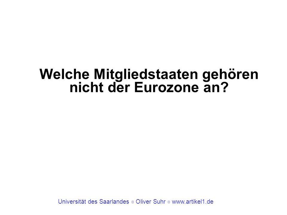 Universität des Saarlandes Oliver Suhr www.artikel1.de Welche Mitgliedstaaten gehören nicht der Eurozone an?