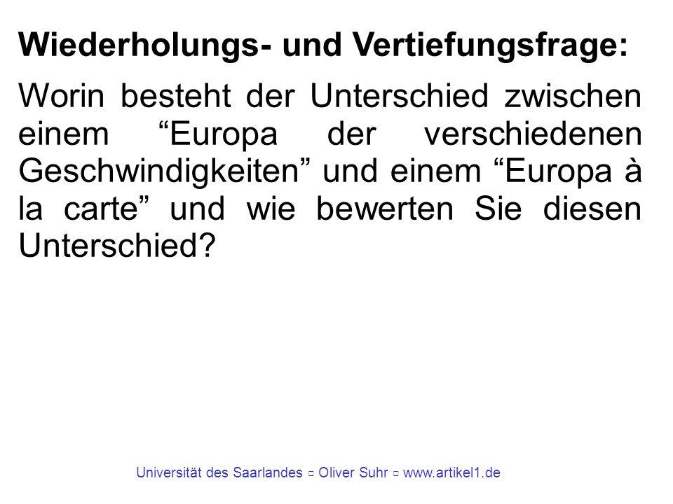 Universität des Saarlandes Oliver Suhr www.artikel1.de Wiederholungs- und Vertiefungsfrage: Worin besteht der Unterschied zwischen einem Europa der ve