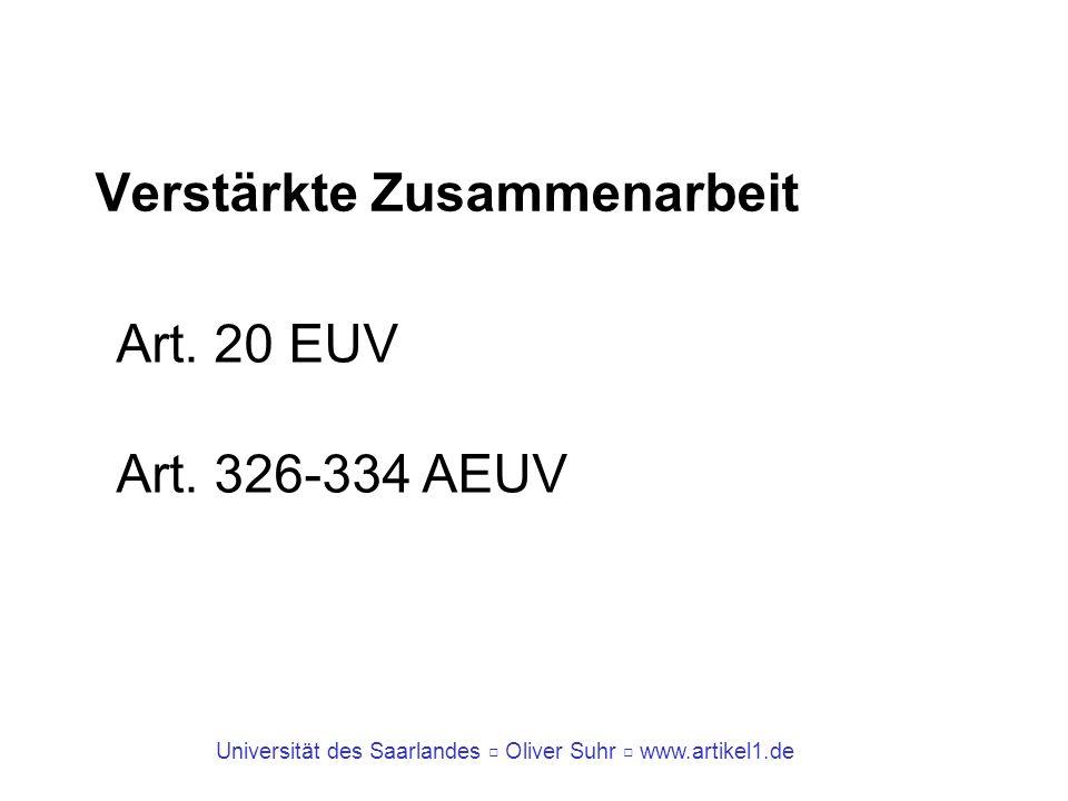 Universität des Saarlandes Oliver Suhr www.artikel1.de Verstärkte Zusammenarbeit Art. 20 EUV Art. 326-334 AEUV