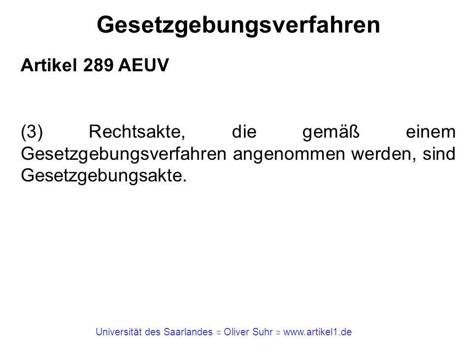 Universität des Saarlandes Oliver Suhr www.artikel1.de Gesetzgebungsverfahren Artikel 289 AEUV (3) Rechtsakte, die gemäß einem Gesetzgebungsverfahren