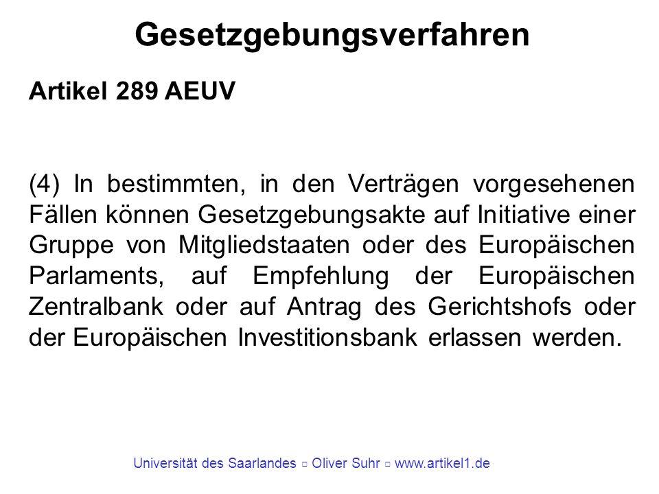 Universität des Saarlandes Oliver Suhr www.artikel1.de Gesetzgebungsverfahren Artikel 289 AEUV (4) In bestimmten, in den Verträgen vorgesehenen Fällen