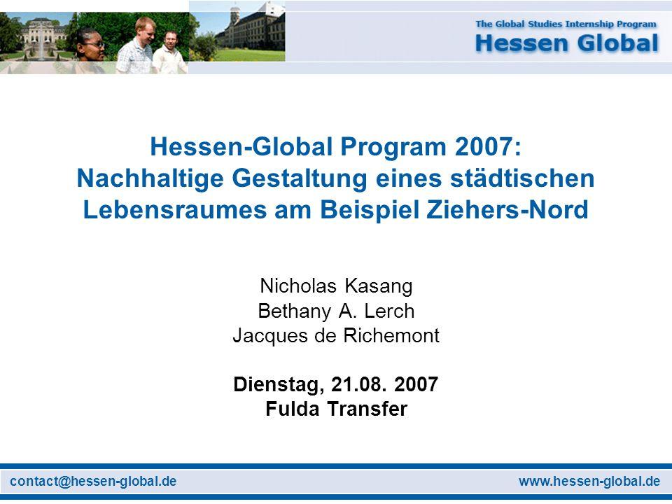 www.hessen-global.decontact@hessen-global.de Hessen-Global Program 2007: Nachhaltige Gestaltung eines städtischen Lebensraumes am Beispiel Ziehers-Nord Nicholas Kasang Bethany A.