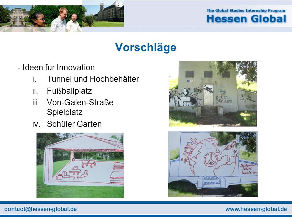 www.hessen-global.decontact@hessen-global.de Vorschläge - Ideen für Innovation i.Tunnel und Hochbehälter ii.Fußballplatz iii.Von-Galen-Straße Spielplatz iv.Schüler Garten