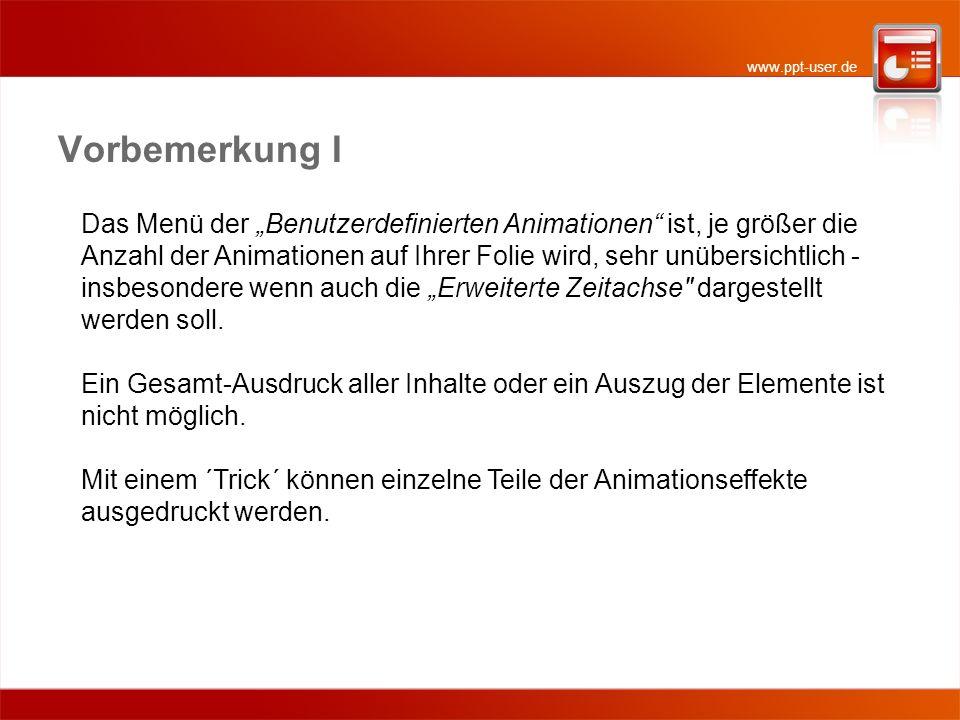 www.ppt-user.de Vorbemerkung I Das Menü der Benutzerdefinierten Animationen ist, je größer die Anzahl der Animationen auf Ihrer Folie wird, sehr unübersichtlich - insbesondere wenn auch die Erweiterte Zeitachse dargestellt werden soll.