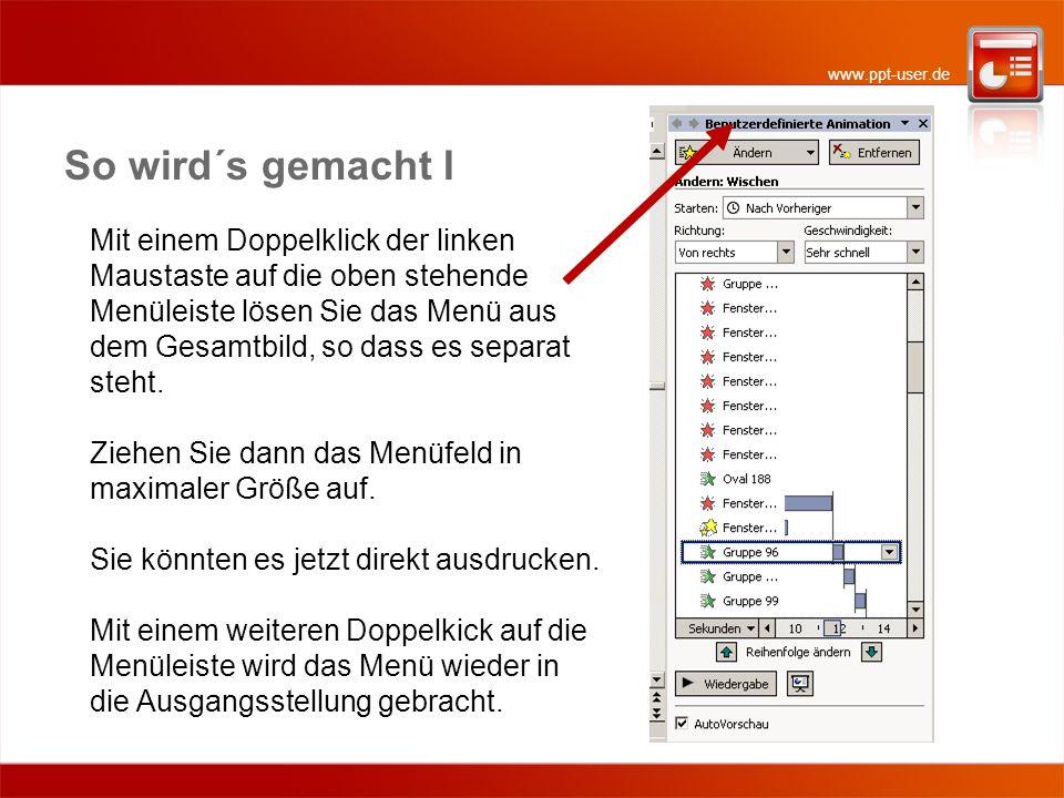 www.ppt-user.de So wird´s gemacht I Mit einem Doppelklick der linken Maustaste auf die oben stehende Menüleiste lösen Sie das Menü aus dem Gesamtbild, so dass es separat steht.