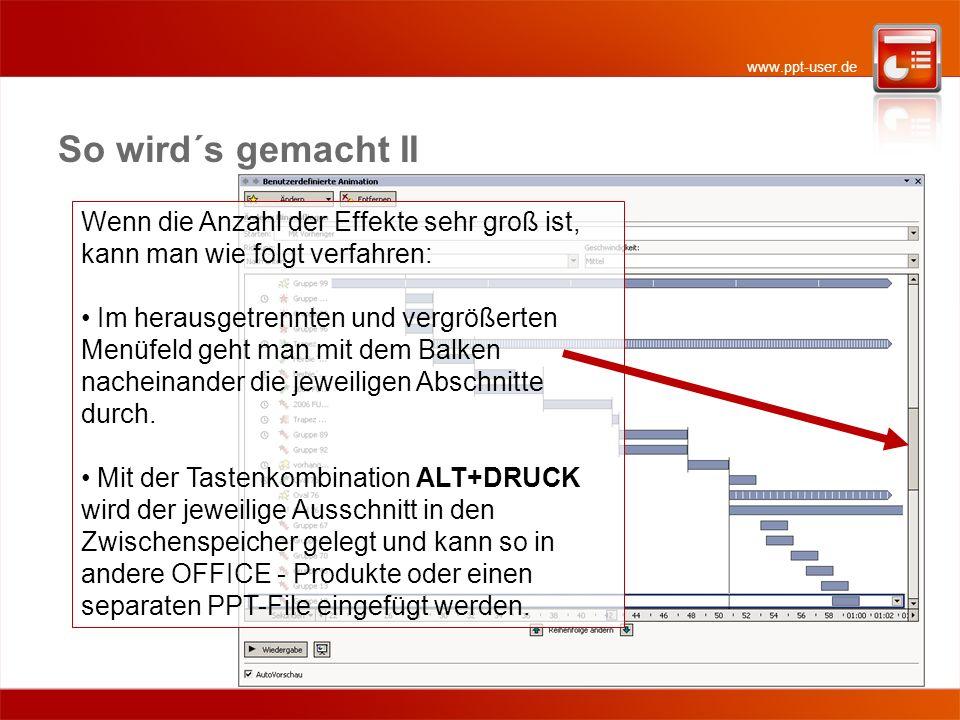 www.ppt-user.de So wird´s gemacht II Wenn die Anzahl der Effekte sehr groß ist, kann man wie folgt verfahren: Im herausgetrennten und vergrößerten Menüfeld geht man mit dem Balken nacheinander die jeweiligen Abschnitte durch.