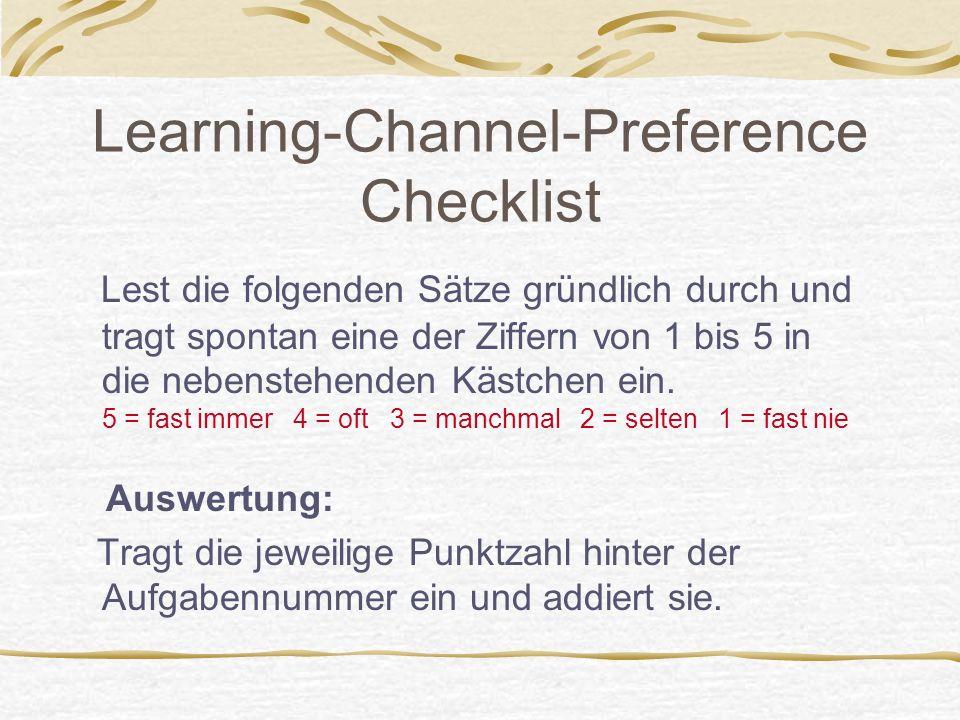 Learning-Channel-Preference Checklist Lest die folgenden Sätze gründlich durch und tragt spontan eine der Ziffern von 1 bis 5 in die nebenstehenden Kä