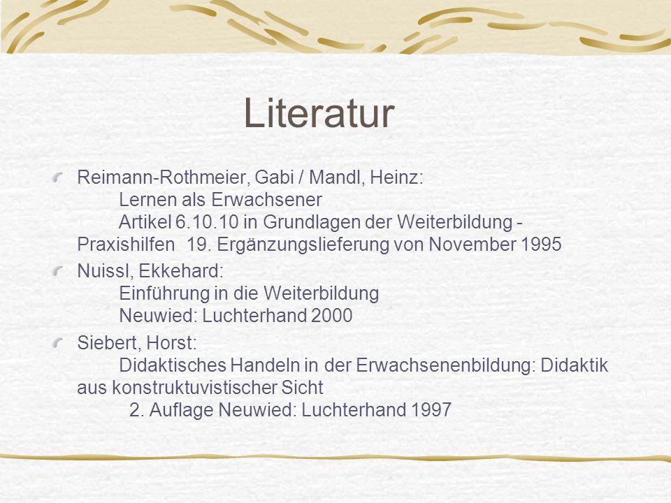 Literatur Reimann-Rothmeier, Gabi / Mandl, Heinz: Lernen als Erwachsener Artikel 6.10.10 in Grundlagen der Weiterbildung - Praxishilfen 19. Ergänzungs