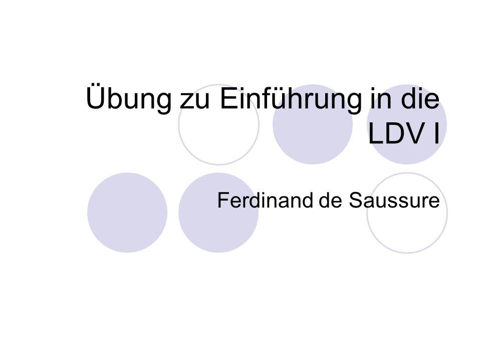Übung zu Einführung in die LDV I Ferdinand de Saussure