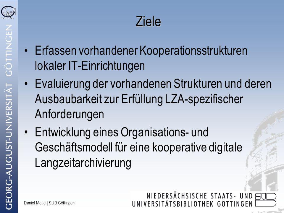 Daniel Metje   SUB Göttingen Ziele Erfassen vorhandener Kooperationsstrukturen lokaler IT-Einrichtungen Evaluierung der vorhandenen Strukturen und der