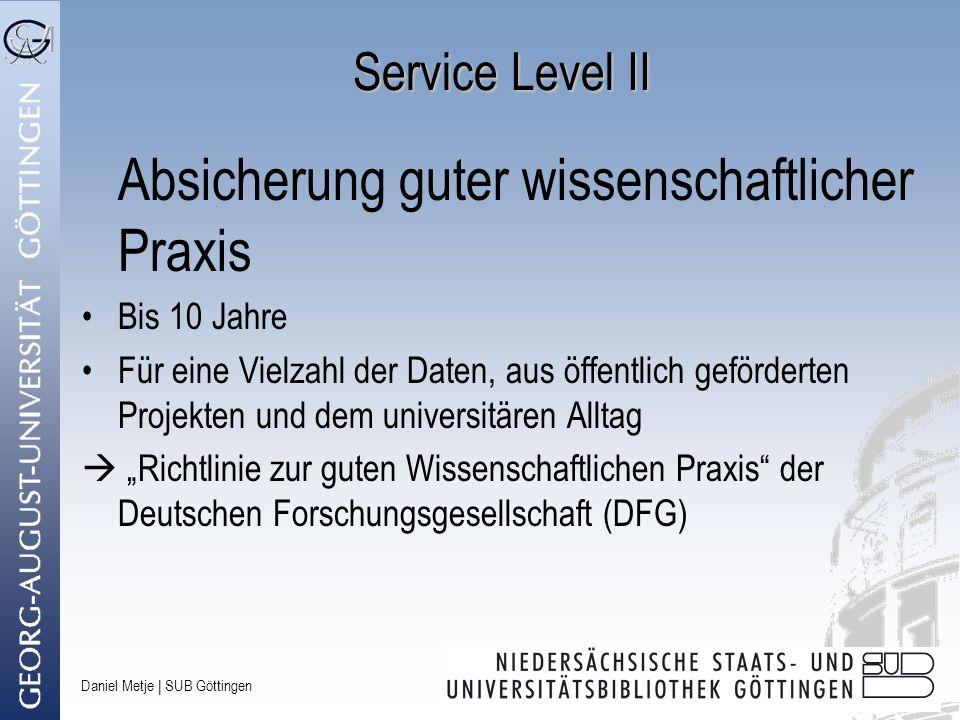 Daniel Metje   SUB Göttingen Service Level II Absicherung guter wissenschaftlicher Praxis Bis 10 Jahre Für eine Vielzahl der Daten, aus öffentlich gef