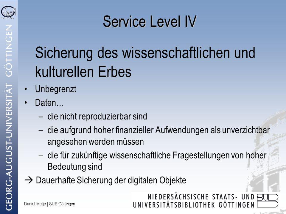 Daniel Metje   SUB Göttingen Service Level IV Sicherung des wissenschaftlichen und kulturellen Erbes Unbegrenzt Daten… –die nicht reproduzierbar sind