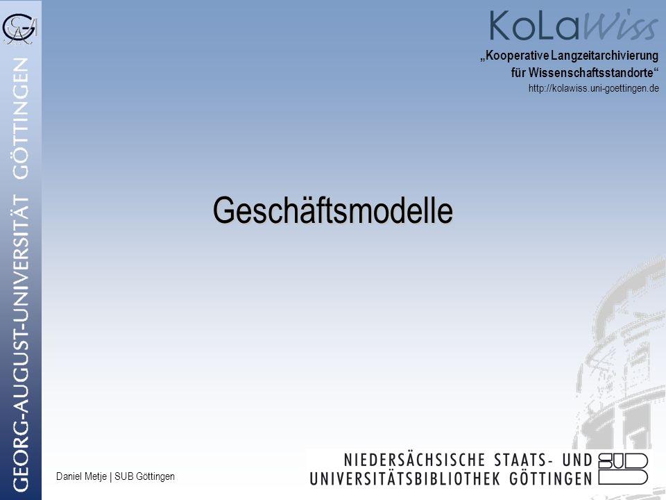 Daniel Metje   SUB Göttingen Geschäftsmodelle Kooperative Langzeitarchivierung für Wissenschaftsstandorte http://kolawiss.uni-goettingen.de