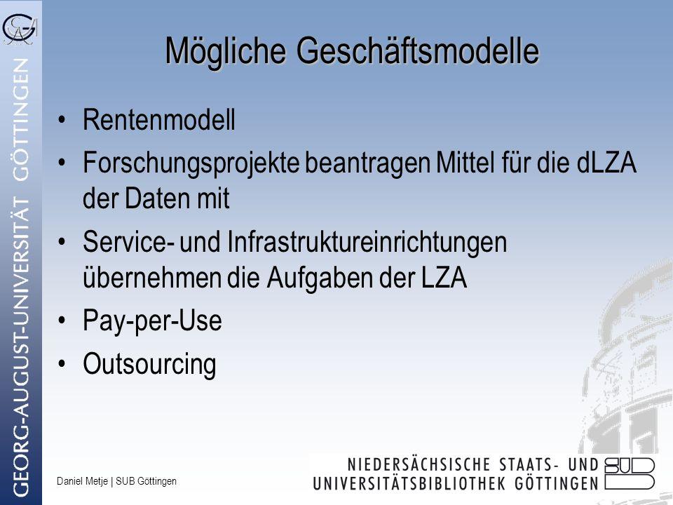Daniel Metje   SUB Göttingen Mögliche Geschäftsmodelle Rentenmodell Forschungsprojekte beantragen Mittel für die dLZA der Daten mit Service- und Infra