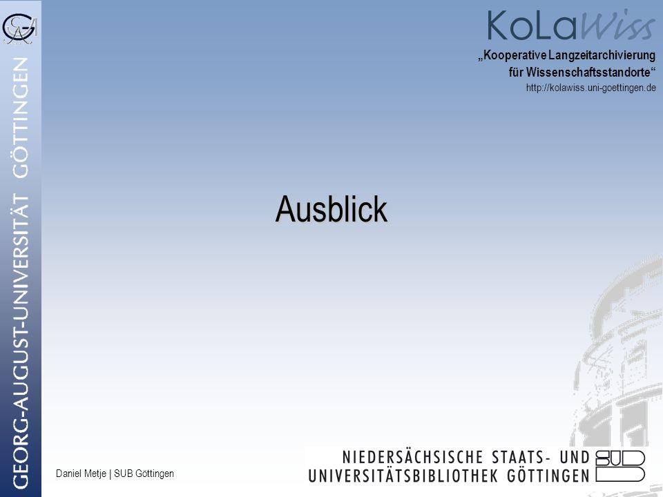 Daniel Metje   SUB Göttingen Ausblick Kooperative Langzeitarchivierung für Wissenschaftsstandorte http://kolawiss.uni-goettingen.de