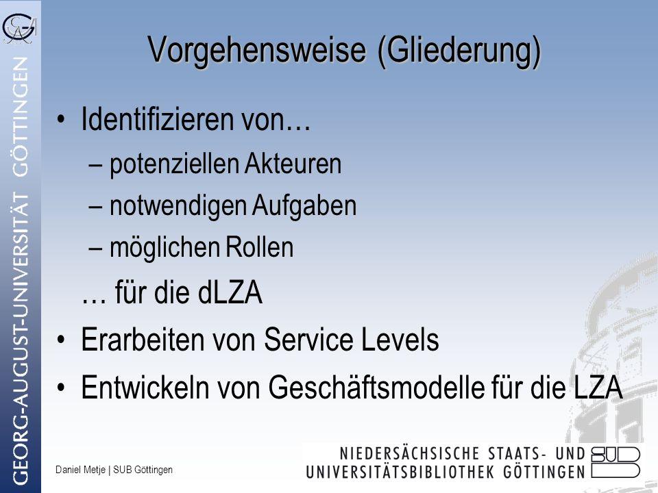 Daniel Metje   SUB Göttingen Vorgehensweise (Gliederung) Identifizieren von… –potenziellen Akteuren –notwendigen Aufgaben –möglichen Rollen … für die