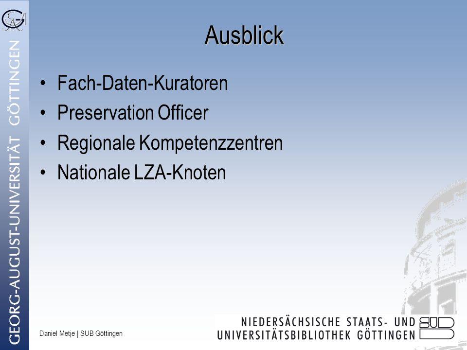 Daniel Metje   SUB Göttingen Ausblick Fach-Daten-Kuratoren Preservation Officer Regionale Kompetenzzentren Nationale LZA-Knoten