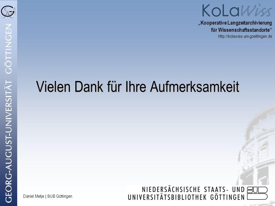 Daniel Metje   SUB Göttingen Vielen Dank für Ihre Aufmerksamkeit Kooperative Langzeitarchivierung für Wissenschaftsstandorte http://kolawiss.uni-goett