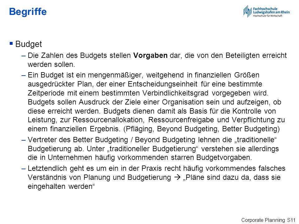 Corporate Planning S11 Begriffe Budget –Die Zahlen des Budgets stellen Vorgaben dar, die von den Beteiligten erreicht werden sollen. –Ein Budget ist e