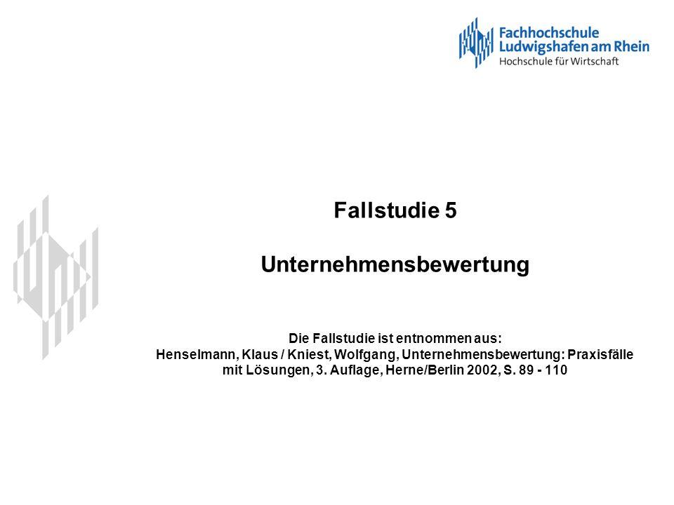 Fallstudie 5 Unternehmensbewertung Die Fallstudie ist entnommen aus: Henselmann, Klaus / Kniest, Wolfgang, Unternehmensbewertung: Praxisfälle mit Lösu