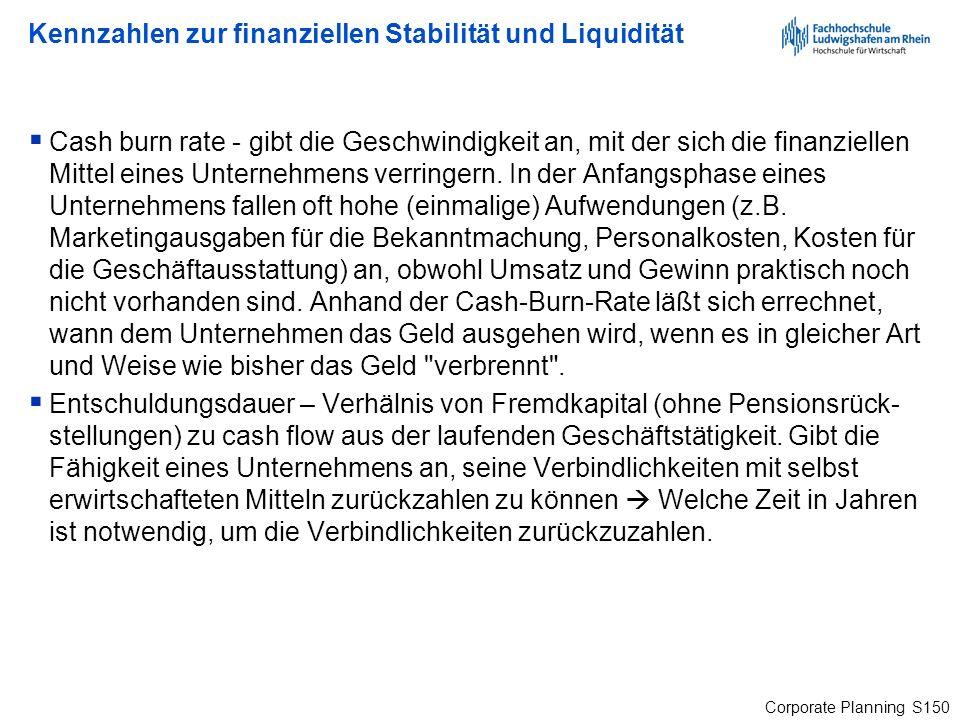 Corporate Planning S150 Kennzahlen zur finanziellen Stabilität und Liquidität Cash burn rate - gibt die Geschwindigkeit an, mit der sich die finanziel