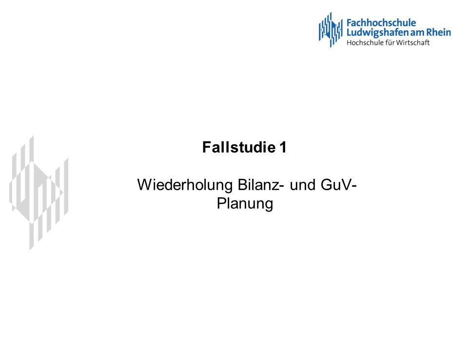 Fallstudie 1 Wiederholung Bilanz- und GuV- Planung