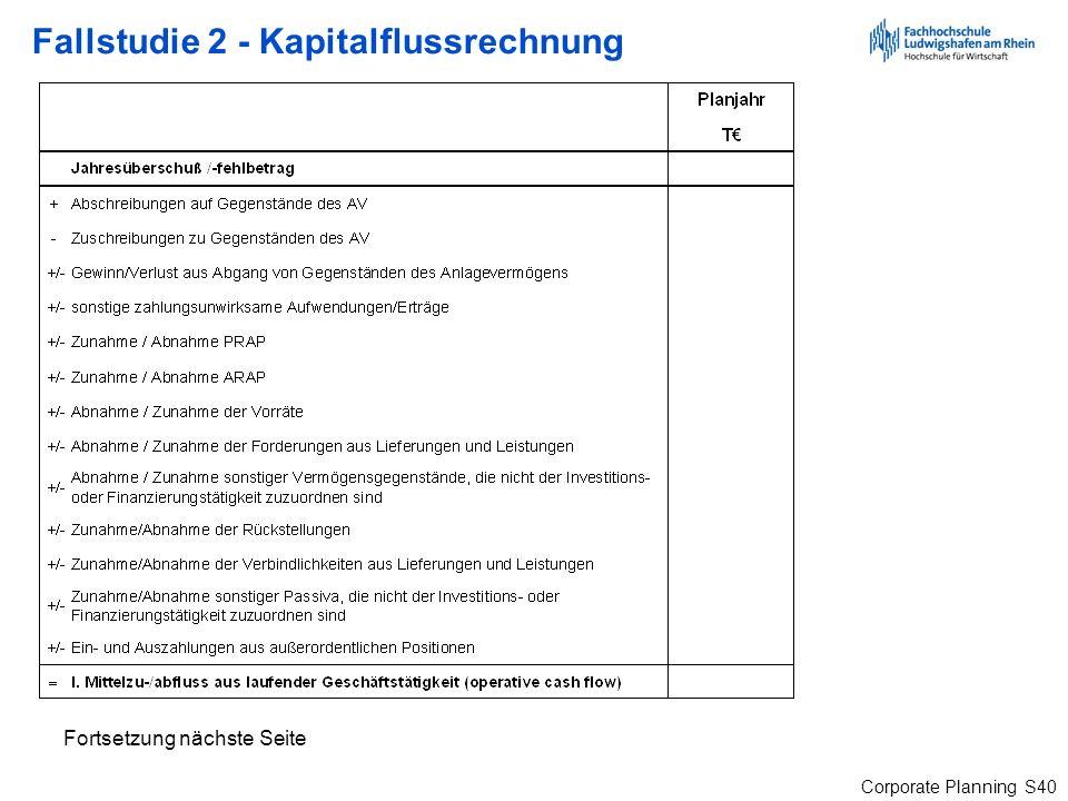 Corporate Planning S40 Fallstudie 2 - Kapitalflussrechnung Fortsetzung nächste Seite