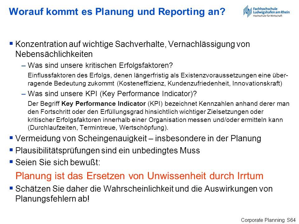 Corporate Planning S64 Worauf kommt es Planung und Reporting an? Konzentration auf wichtige Sachverhalte, Vernachlässigung von Nebensächlichkeiten –Wa