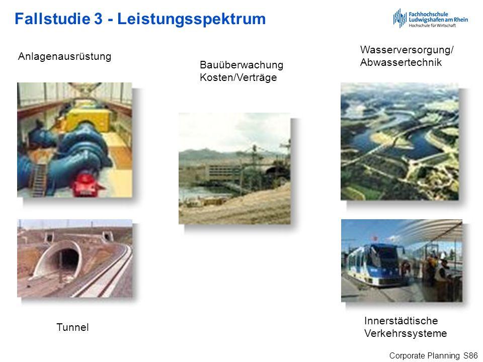 Corporate Planning S86 Fallstudie 3 - Leistungsspektrum Tunnel Innerstädtische Verkehrssysteme Wasserversorgung/ Abwassertechnik Anlagenausrüstung Bau