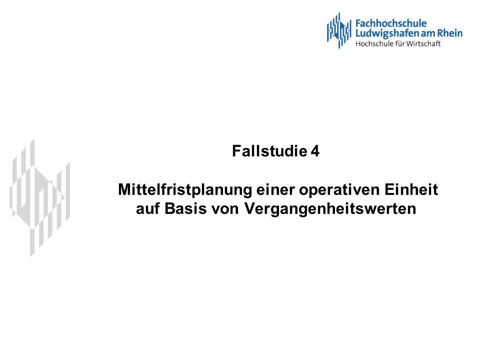 Fallstudie 4 Mittelfristplanung einer operativen Einheit auf Basis von Vergangenheitswerten