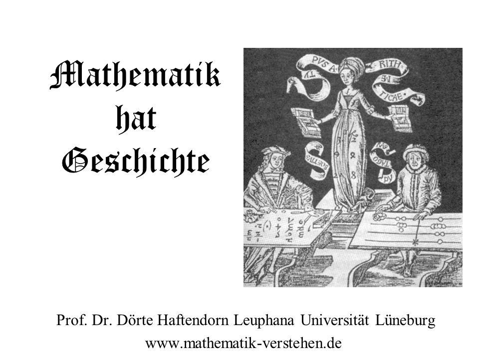 Mathematik hat Geschichte Prof. Dr. Dörte Haftendorn Leuphana Universität Lüneburg www.mathematik-verstehen.de