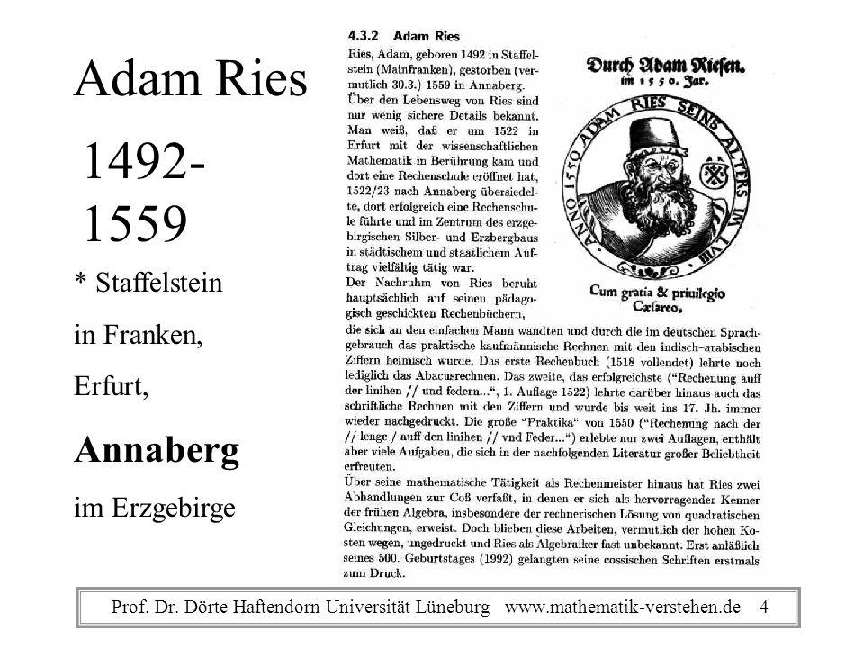 Adam Ries 1492- 1559 * Staffelstein in Franken, Erfurt, Annaberg im Erzgebirge Prof. Dr. Dörte Haftendorn Universität Lüneburg www.mathematik-verstehe