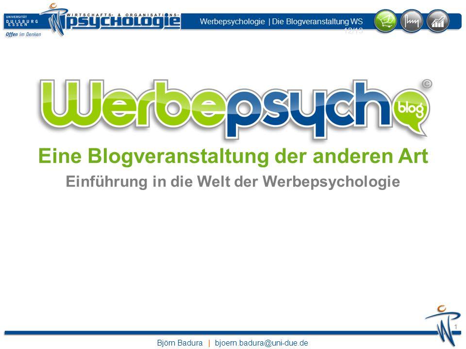 Björn Badura | bjoern.badura@uni-due.de Werbepsychologie | Die Blogveranstaltung WS 12/13 2 2 MA-Studierende Komedia (Vertiefung Wirtschaftspsychologie) | UDE BA-Studierende Psychologie(Vertiefung Wirtschaftspsychologie) | RUB