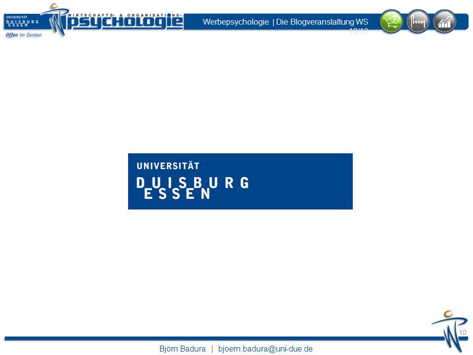 Björn Badura | bjoern.badura@uni-due.de Werbepsychologie | Die Blogveranstaltung WS 12/13 10
