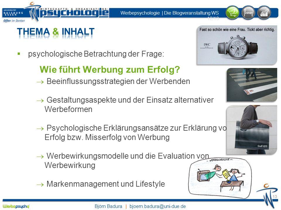 Björn Badura | bjoern.badura@uni-due.de Werbepsychologie | Die Blogveranstaltung WS 12/13 13 psychologische Betrachtung der Frage: Wie führt Werbung z