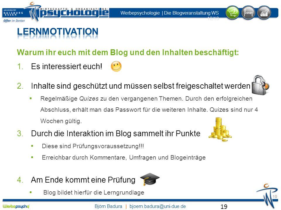 Björn Badura | bjoern.badura@uni-due.de Werbepsychologie | Die Blogveranstaltung WS 12/13 19 Warum ihr euch mit dem Blog und den Inhalten beschäftigt: