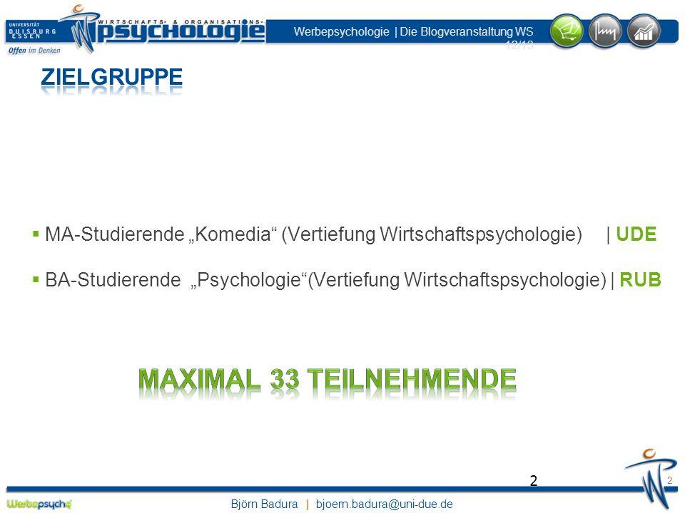 Björn Badura | bjoern.badura@uni-due.de Werbepsychologie | Die Blogveranstaltung WS 12/13 2 2 MA-Studierende Komedia (Vertiefung Wirtschaftspsychologi