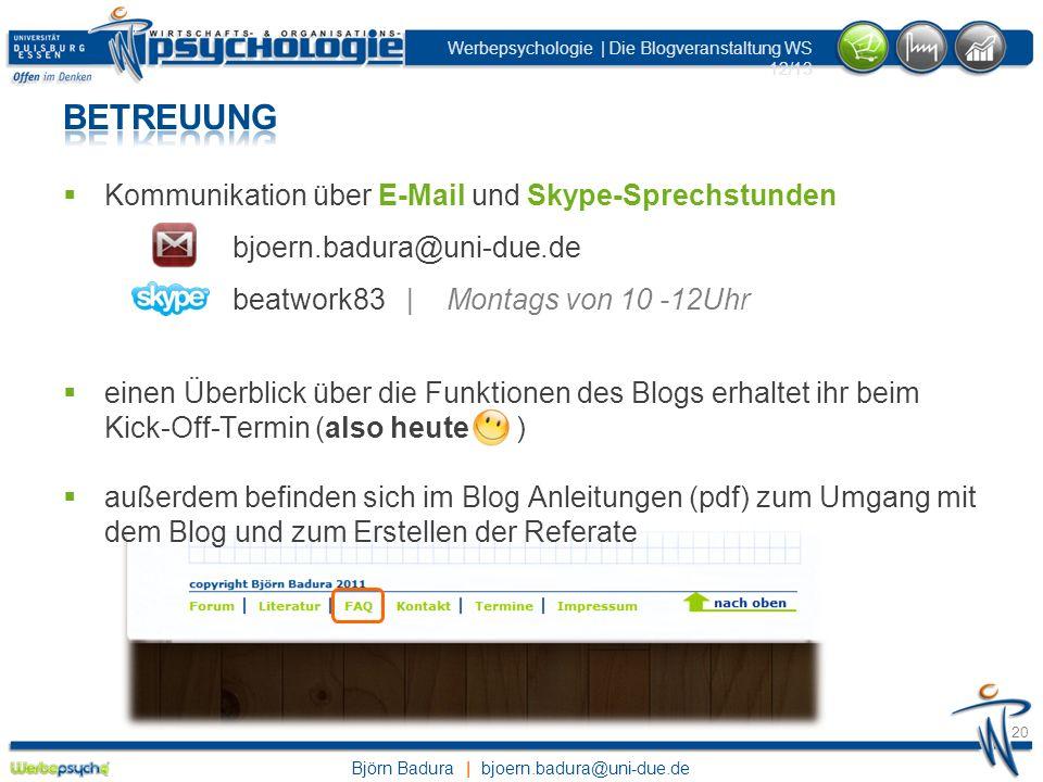 Björn Badura | bjoern.badura@uni-due.de Werbepsychologie | Die Blogveranstaltung WS 12/13 20 Kommunikation über E-Mail und Skype-Sprechstunden bjoern.