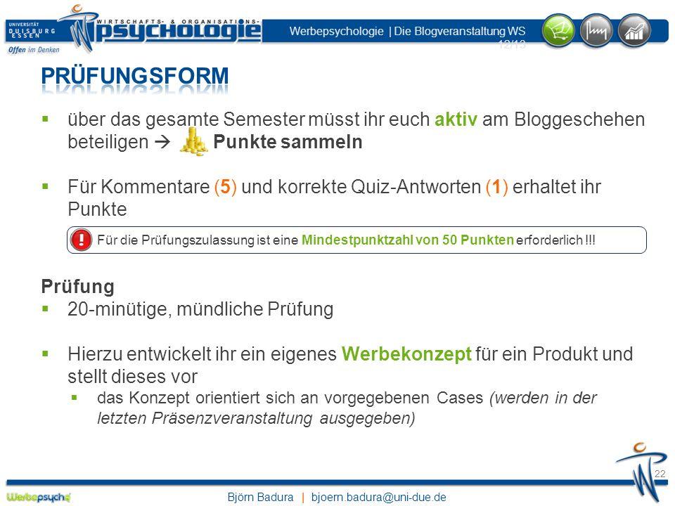 Björn Badura | bjoern.badura@uni-due.de Werbepsychologie | Die Blogveranstaltung WS 12/13 22 über das gesamte Semester müsst ihr euch aktiv am Blogges