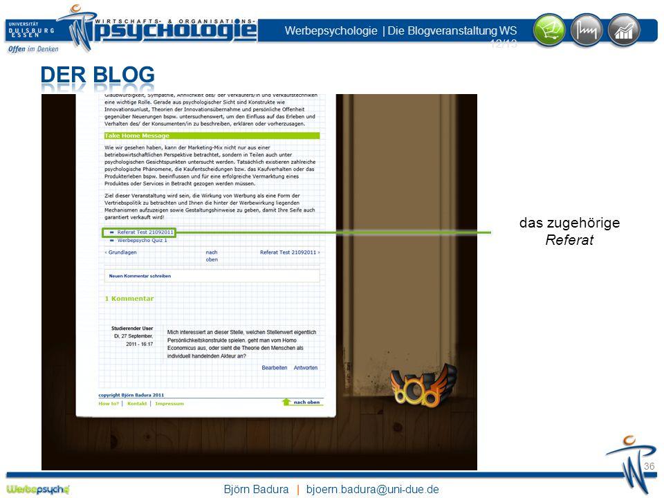 Björn Badura | bjoern.badura@uni-due.de Werbepsychologie | Die Blogveranstaltung WS 12/13 36 das zugehörige Referat