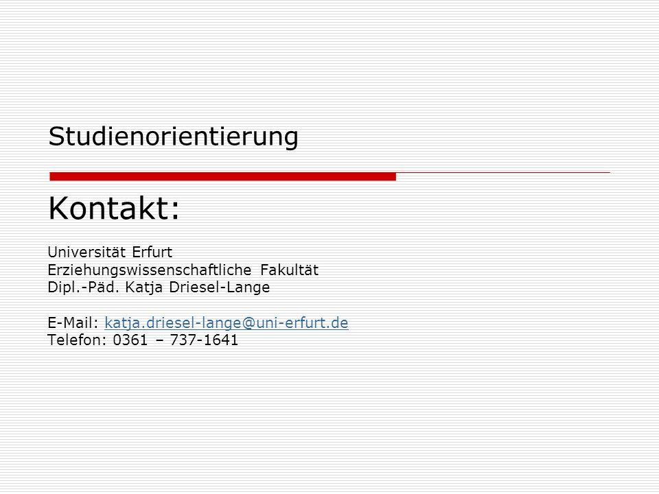 Studienorientierung Kontakt: Universität Erfurt Erziehungswissenschaftliche Fakultät Dipl.-Päd. Katja Driesel-Lange E-Mail: katja.driesel-lange@uni-er