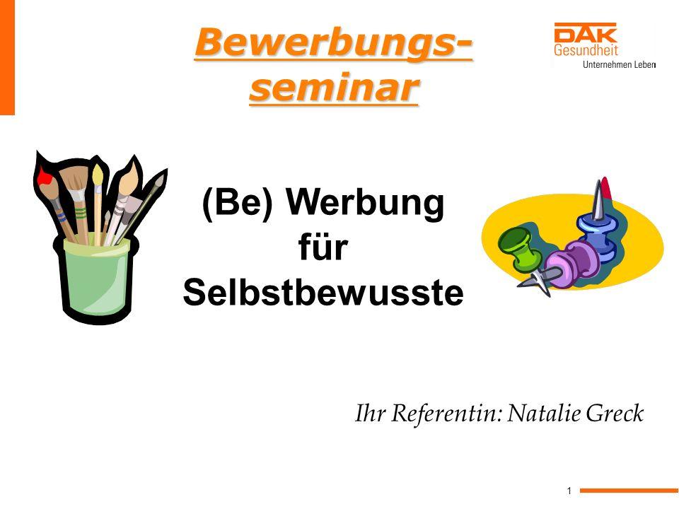 1 Bewerbungs- seminar (Be) Werbung für Selbstbewusste Ihr Referentin: Natalie Greck