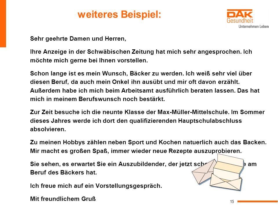 15 weiteres Beispiel: Sehr geehrte Damen und Herren, Ihre Anzeige in der Schwäbischen Zeitung hat mich sehr angesprochen. Ich möchte mich gerne bei Ih
