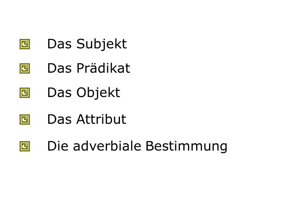 Das Präpositionalobjekt Subjekt Prädikat Objekt Attribut Adverbiale Es gibt Verben, die fest mit einer Präposition verbunden sind.