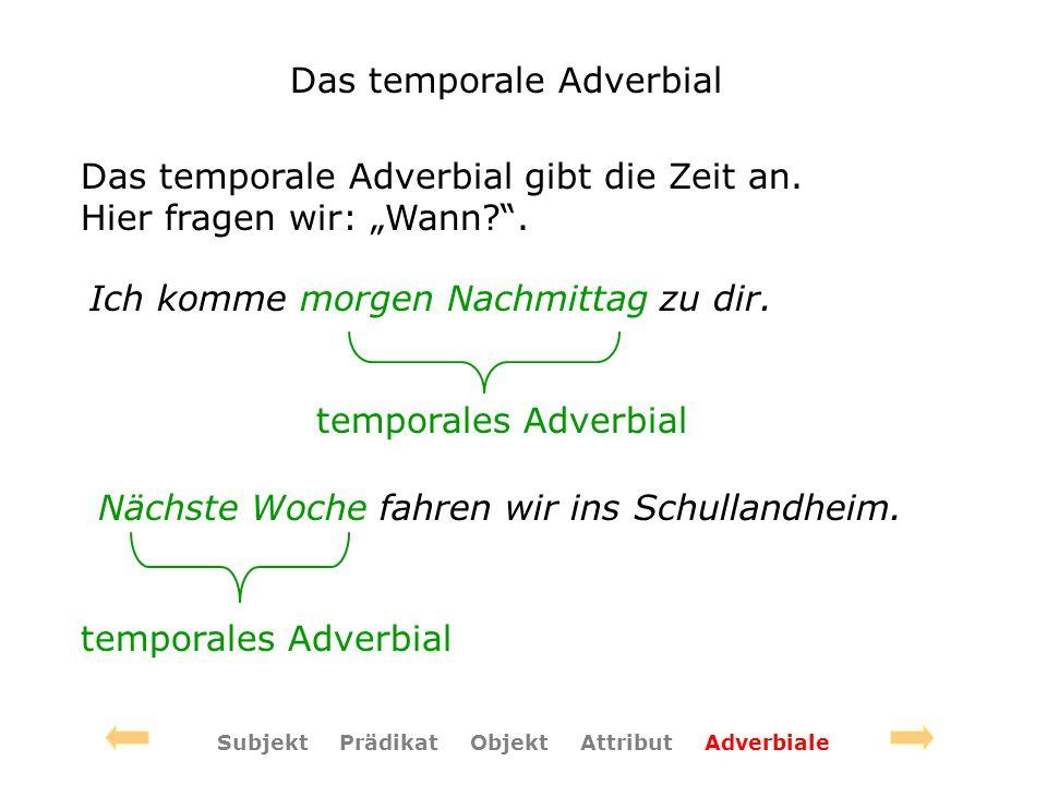 Das temporale Adverbial Das temporale Adverbial gibt die Zeit an. Hier fragen wir: Wann?. Ich komme morgen Nachmittag zu dir. temporales Adverbial Näc