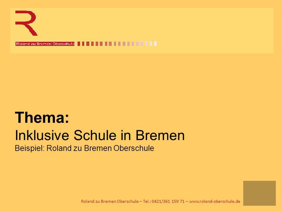 Roland zu Bremen Oberschule – Tel.: 0421/361 159 71 – www.roland-oberschule.de Thema: Inklusive Schule in Bremen Beispiel: Roland zu Bremen Oberschule