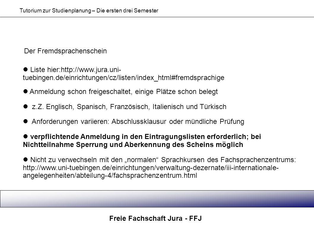 Freie Fachschaft Jura - FFJ Tutorium zur Studienplanung – Die ersten drei Semester Der Fremdsprachenschein Liste hier:http://www.jura.uni- tuebingen.d